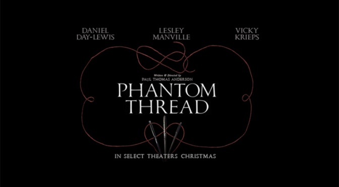 Trailer and Synopsis for PHANTOM THREAD feat. Daniel Day-Lewis
