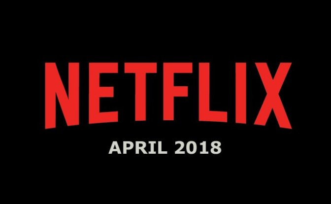 Netflix: Titles Available and Leaving in April 2018